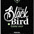 Nom de code : blackbird, tome 2 : game over, d'anna carey