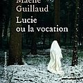 Enfermement religieux: lucie ou la vocation de maelle guillaud 1er roman captivant