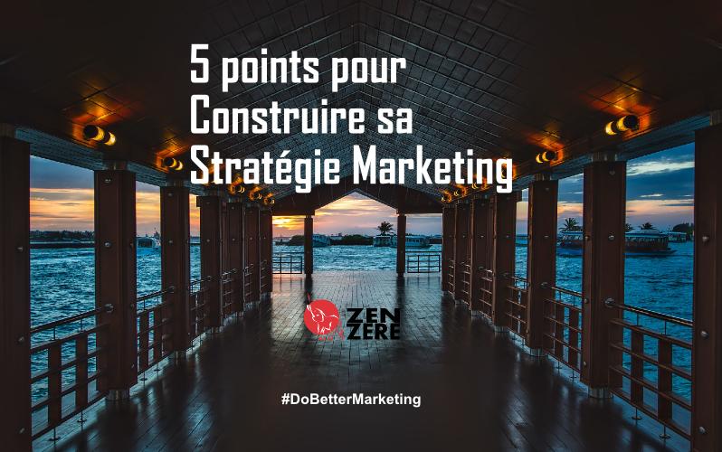 5-points-construire-sa-strategie-marketing-2017-zen-zere-wusu