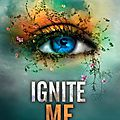 Ignite me [shatter me #3]