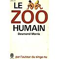 Le zoo humain [desmond morris]