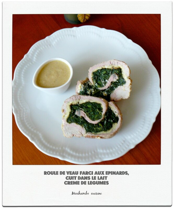 Roulé de Veau farci aux épinards, cuit dans du lait, Crème de légumes