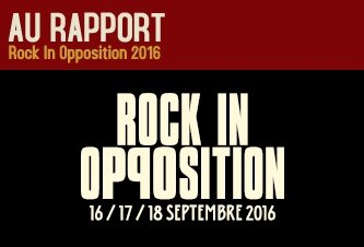 Au rapport : Rock In Opposition 2016