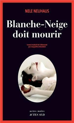 Blanche Neige doit mourir - Nele Neuhaus Lectures de Liliba
