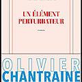Un élément perturbateur - olivier chantraine - editions gallimard