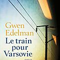 Gwen edelman : le train pour varsovie
