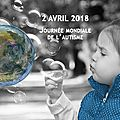 2 avril 2018 -> journee mondiale de l'autisme