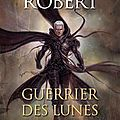 Guerrier des lunes - michel robert