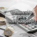 Comment je gère mon budget (?)
