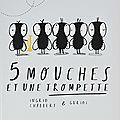 5 mouches et une trompette, par ingrid chabbert & guridi