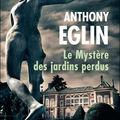 Le mystère des jardins perdus - anthony eglin
