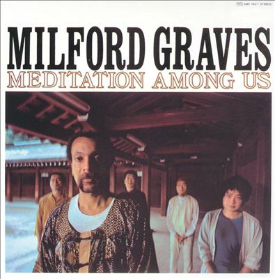 Milford Graves Meditation among us