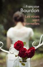LES ROSES SONT ETERNELLES - FRANCOISE BOURDON - CALMANN-LEVY - SORTIE 19 OCTOBRE 2016