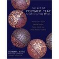 The Art of Polymer Clay - Creative Surface Effets - Donna Kato