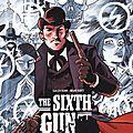 The sixth gun (tomes 1 à 6) ---- cullen bunn et brian hurtt