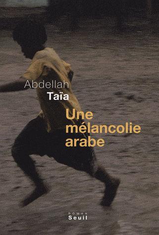 Une mélancolie arabe - Abdelllah Taïa