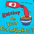 Ketchup on your cornflakes ?