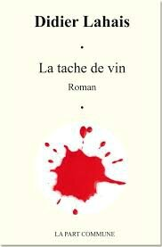 La tâche de vin, Didier Lahais, éd. La Part commune