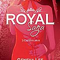 Royal saga tome 2 - captive-moi de geneva lee