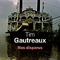 Nos disparus ---- tim gautreaux