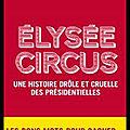 Elysée circus - une histoire drôle et cruelle des présidentielles - jean garrigues et jean ruhlmann - editions tallandier