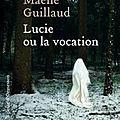 Enfermement religieux: lucie ou la vocation de maelle guillaud 1er roman captivant