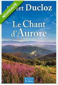 LE CHANT D'AURORE - ALBERT DUCLOZ - EDITIONS DE BOREE