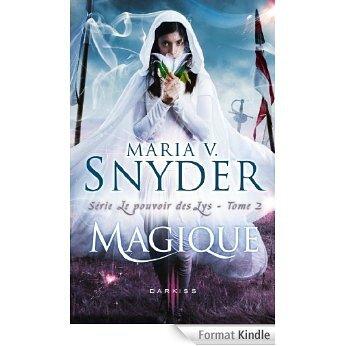 Le Pouvoir Des Lys Tome 2 Magique De Maria V Snyder