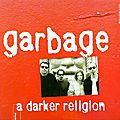 Garbage: a darker religion