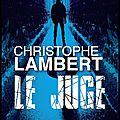 Le juge - christophe lambert - editions plon