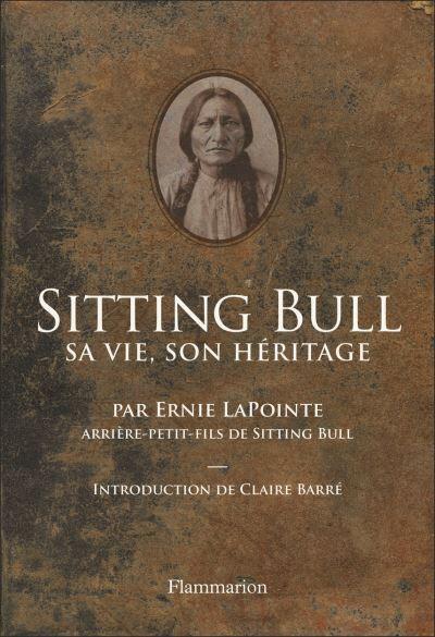 |Biographie| Sitting Bull, sa vie, son héritage d'Ernie Lapointe