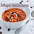 Soupe mexicaine {pour un dîner complet en une assiette}