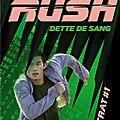 Rush, contrat #1, dette de sang - phillip gwynne