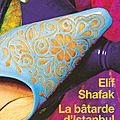 Elif shafak, la bâtarde d'istanbul