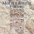 The Art of Manipulating Fabric - Colette Wolf