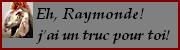 eh_raymonde_j_ai_un_truc_pour_toi