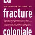 La fracture coloniale sous la direction de Pascal Blanchard, Nicolas Bancel et Sandrine Lemaire