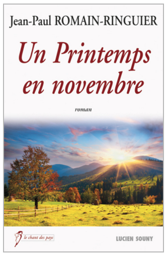 UN PRINTEMPS EN NOVEMBRE - JEAN-PAUL ROMAIN-RINGUIER - EDITIONS SOUNY