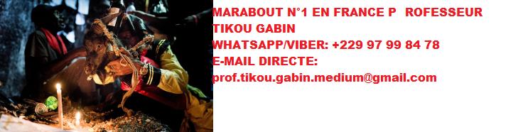MARABOUT N°1 EN FRANCE PROFESSEUR TIKOU GABIN: COMMENT FAIRE REVENIR VOTRE EX COMPAGNONS EN 72 HEURES