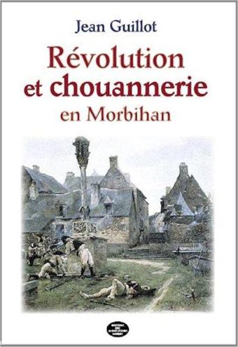 Revolution et Chouannerie en Morbihan
