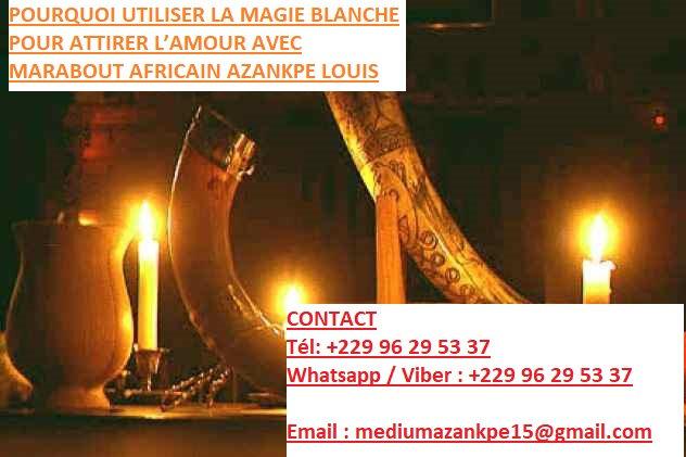 RITUEL DE MAGIE BLANCHE POUR ATTIRER L'AMOUR MARABOUT MEDIUM AFRICAIN AZANKPE LOUIS