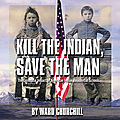 Kill the indian, save the man (ward churchill)