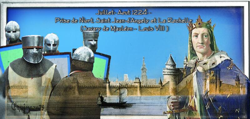 Juillet- Aout 1224 - Prise de Niort, Saint Jean-d'Angely et La Rochelle ( Savary de Mauléon - Louis VIII )