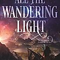 Even the darkest stars#2 : all the wandering light, heather fawcett
