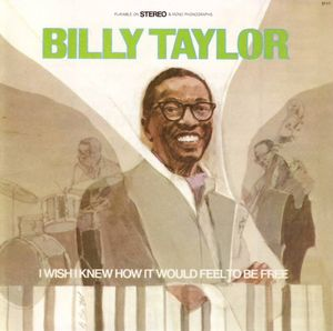 Billy_Taylor___2002___I_Wish_I_Knew_How_It_Would_Feel_To_Be_Free__EMI_