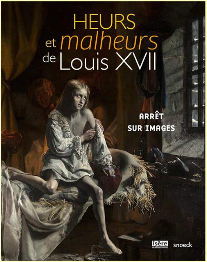 Louis XVII, heurs et malheurs…