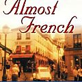 Almost french: love and a new life in paris (sarah turnbull)