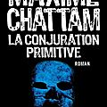 La conjuration primitive - maxime chattam
