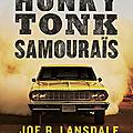 Honky tonk samouraïs de joe r lansdale