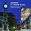 AMIENS A L'HEURE BLEUE (ENGELAERE EDITIONS)